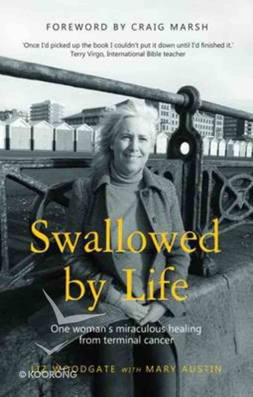 Swallowed By Life: One Woman's Miraculous Healing From Terminal Cancer Paperback