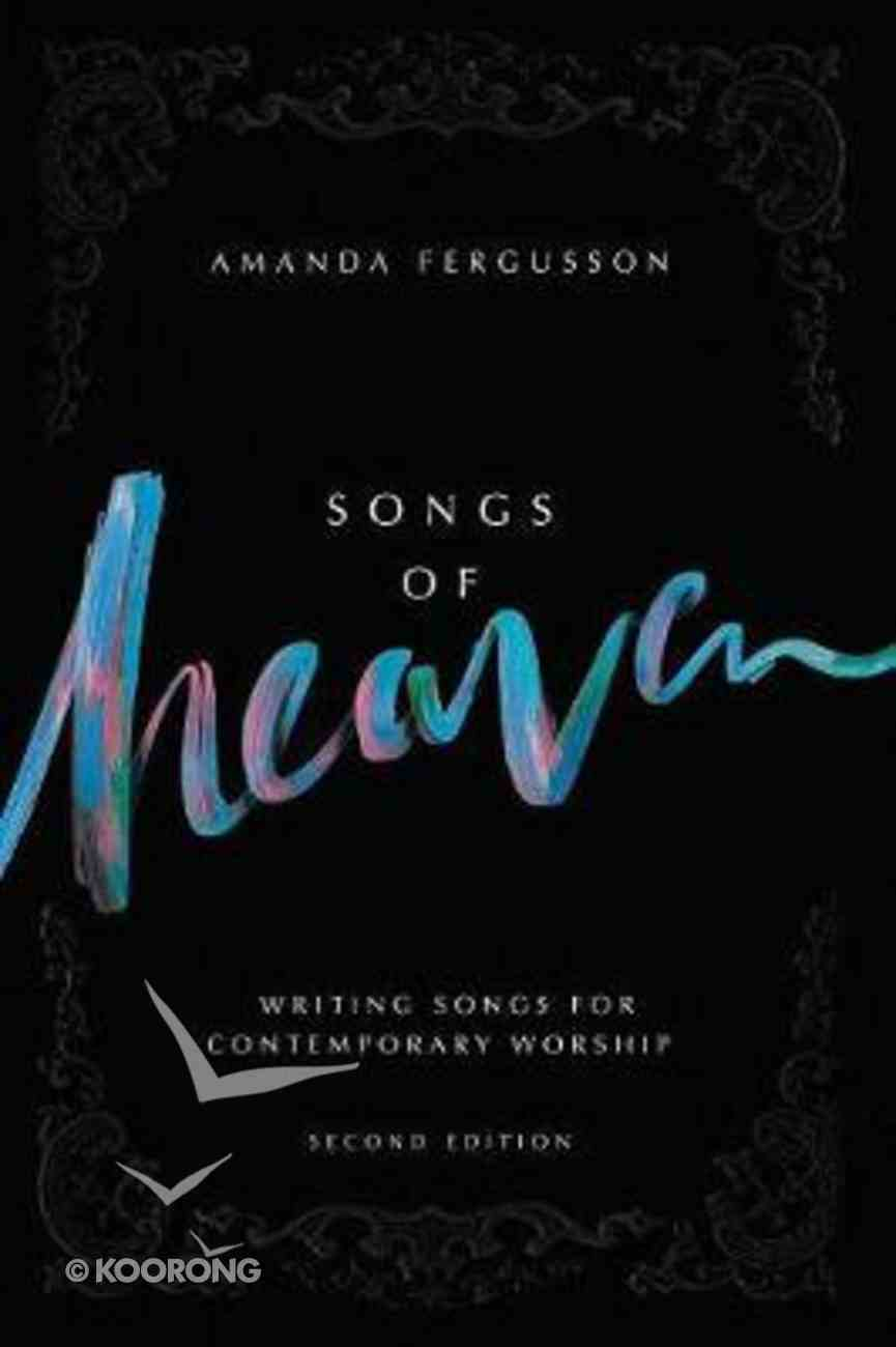 Songs of Heaven: Writing Songs For Contemporary Worship (2nd Edition) Paperback