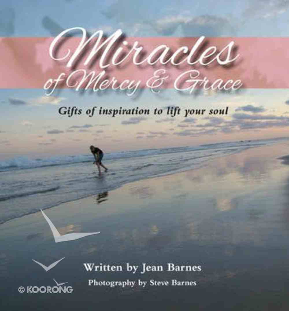 Miracles of Mercy & Grace: Gifts of Inspiration to Lift Your Soul Hardback