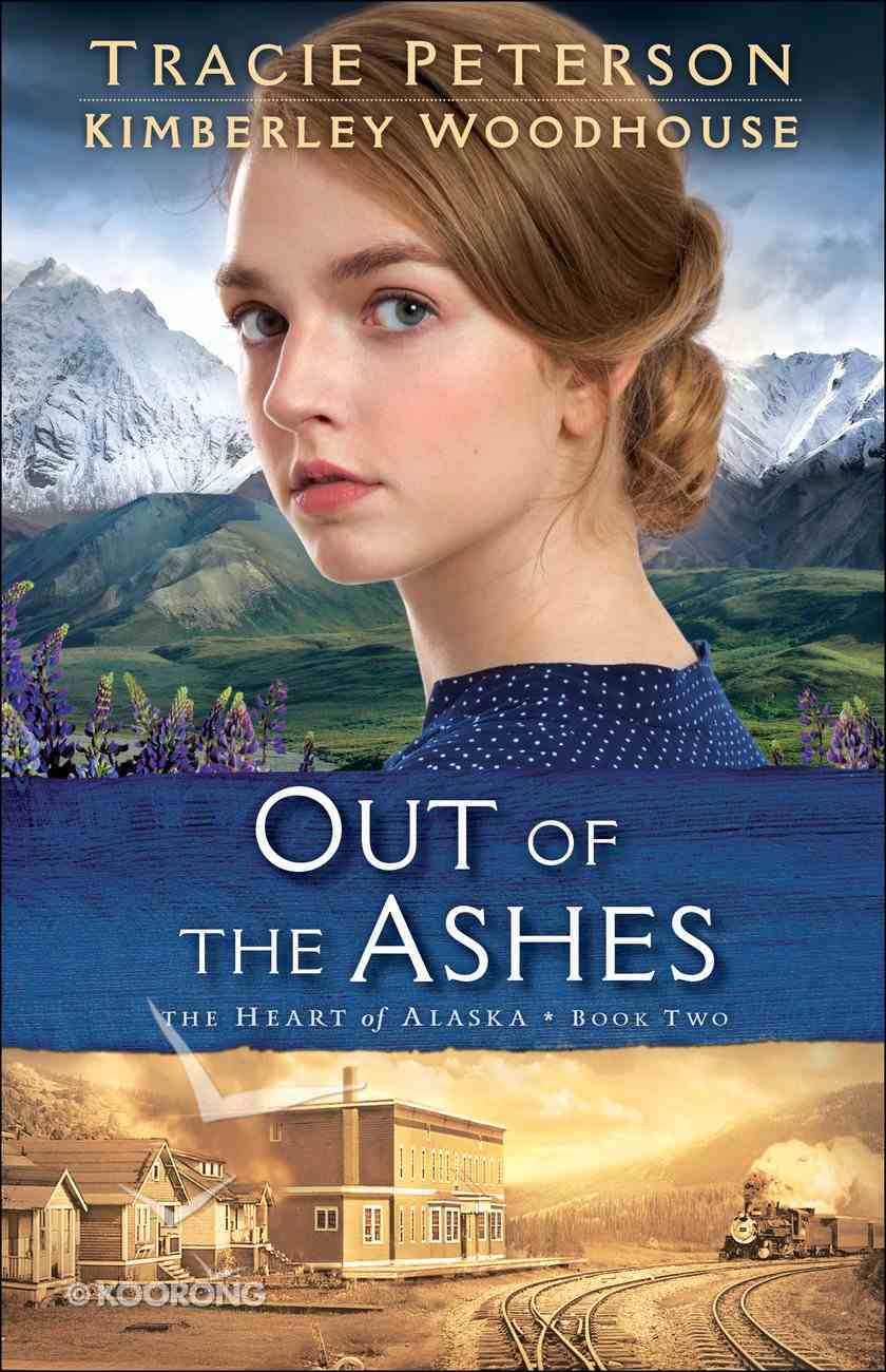 Out of the Ashes (#02 in The Heart Of Alaska Series) Paperback