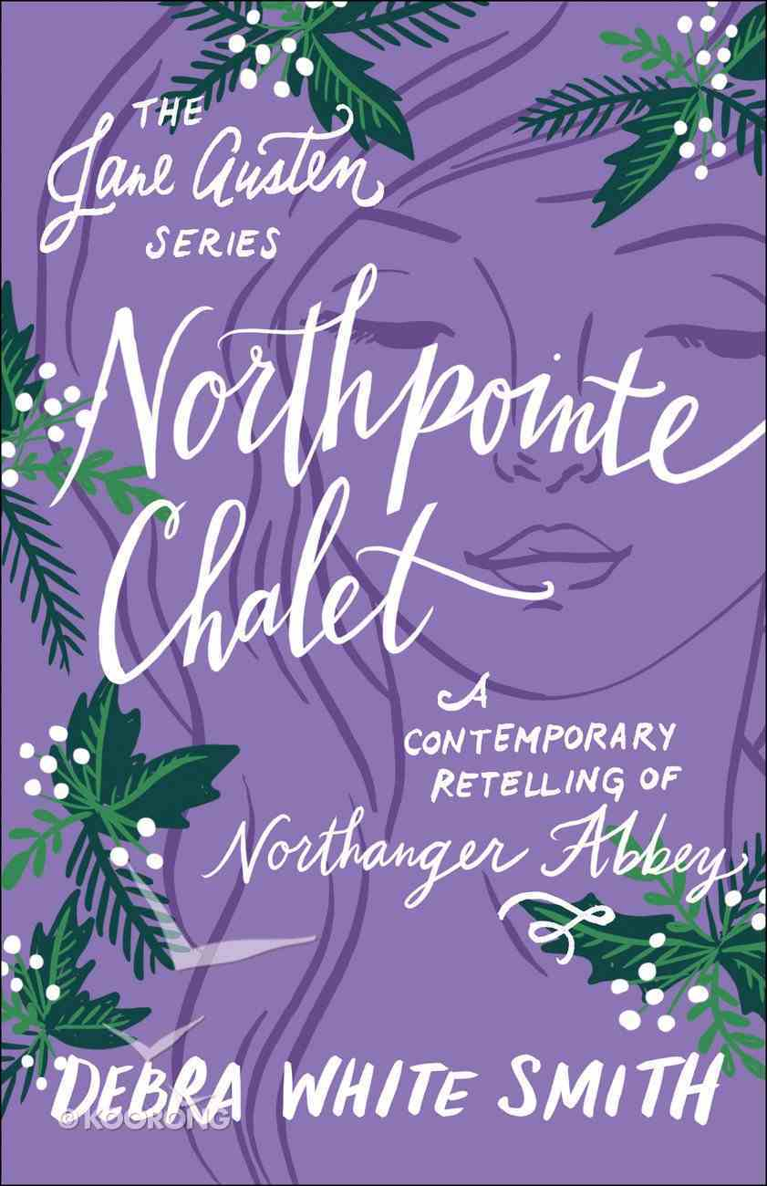 Northpointe Chalet - Northanger Abbey, a Contemporary Retelling (Jane Austen Series) Paperback