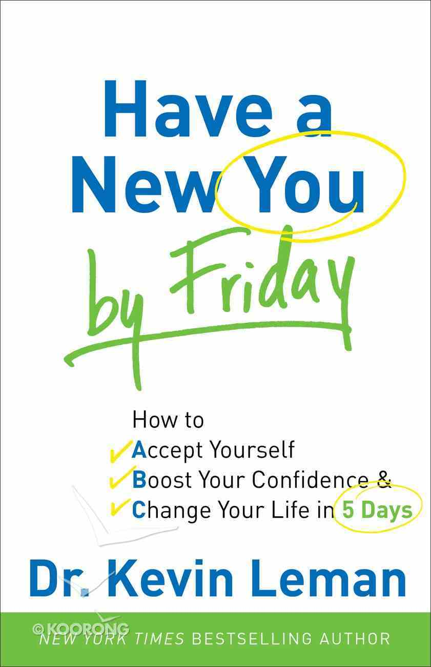 Have a New You By Friday: How to Accept Yourself, Boost Your Confidence and Change Your Life in 5 Days Paperback