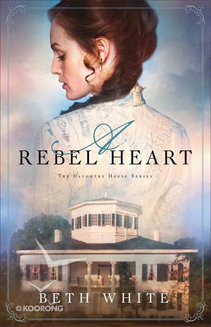 A Rebel Heart (#01 in Daughtry House Series) Paperback