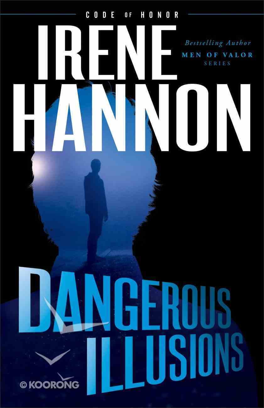 Dangerous Illusions (#01 in Code Of Honor Series) Hardback