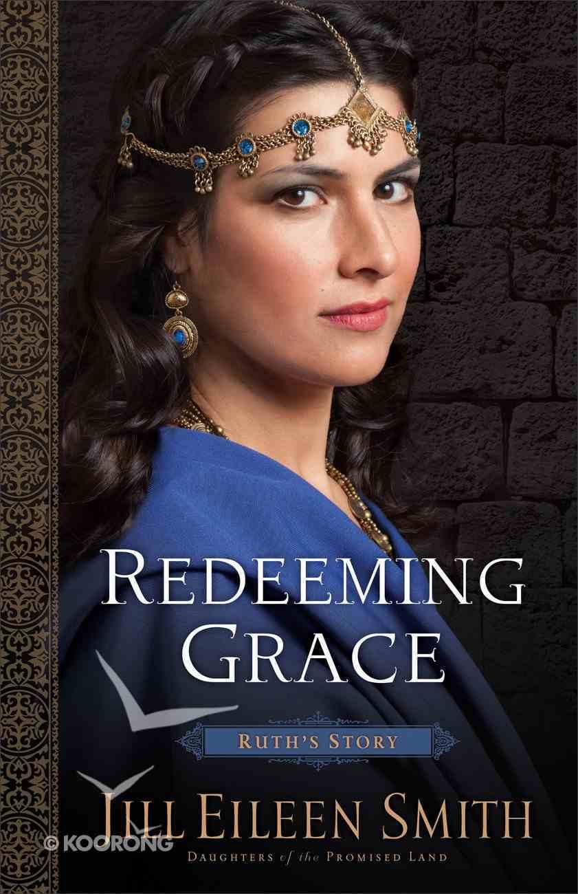 Redeeming Grace - Ruth's Story (#03 in Daughters Of The Promised Land Series) Hardback
