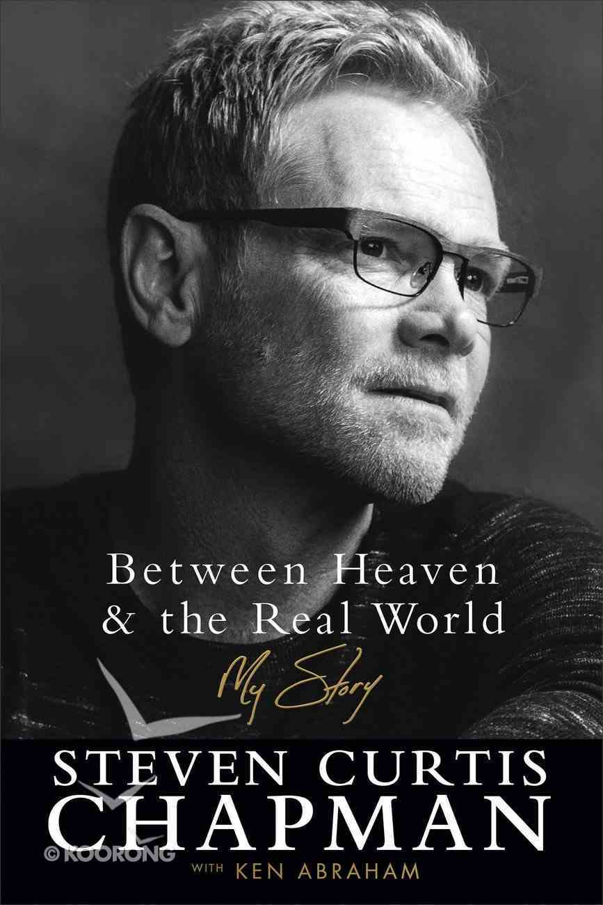 Between Heaven and the Real World: My Story Paperback