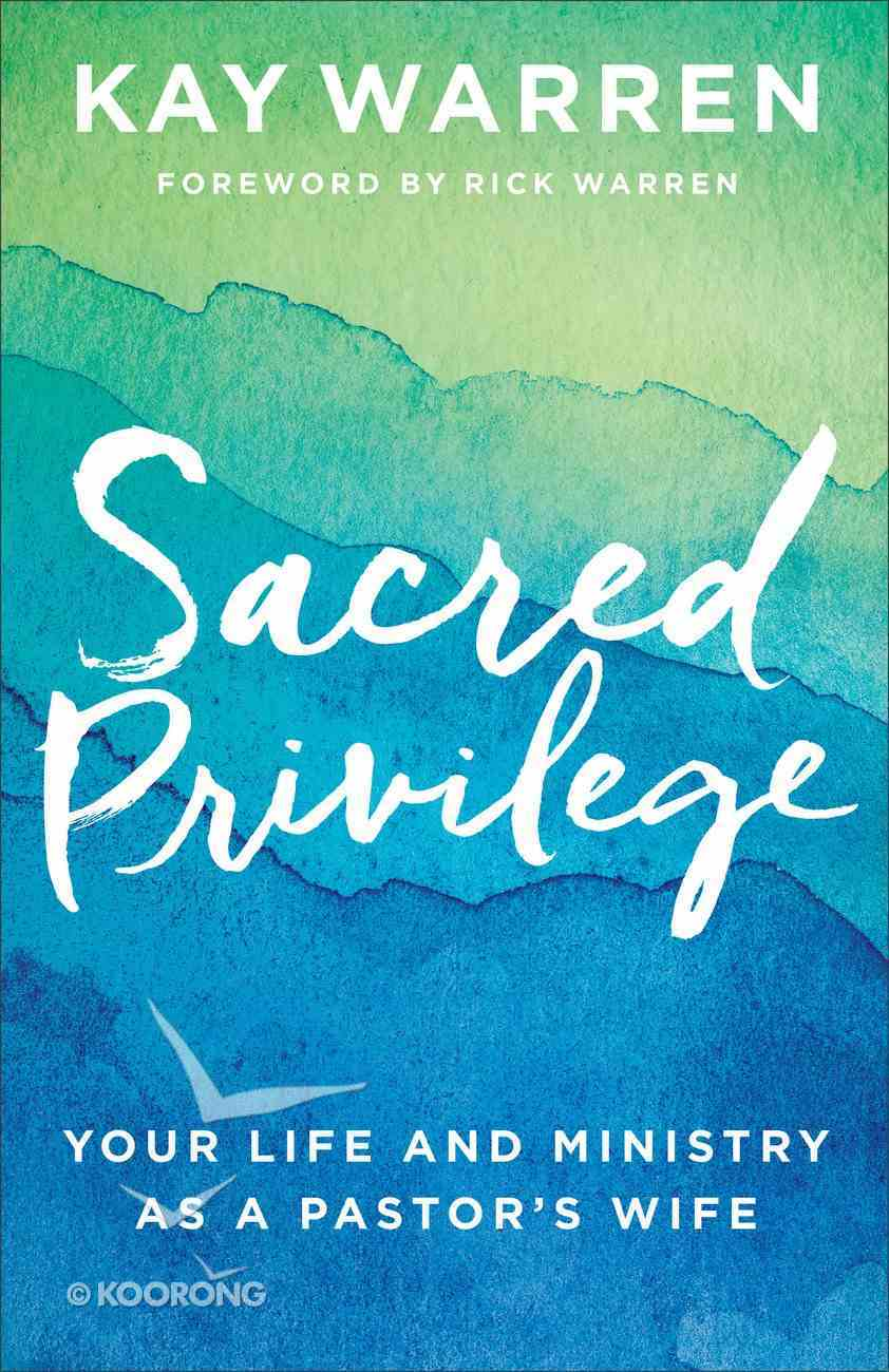 Sacred Privilege: Your Life and Ministry as a Pastor's Wife Paperback