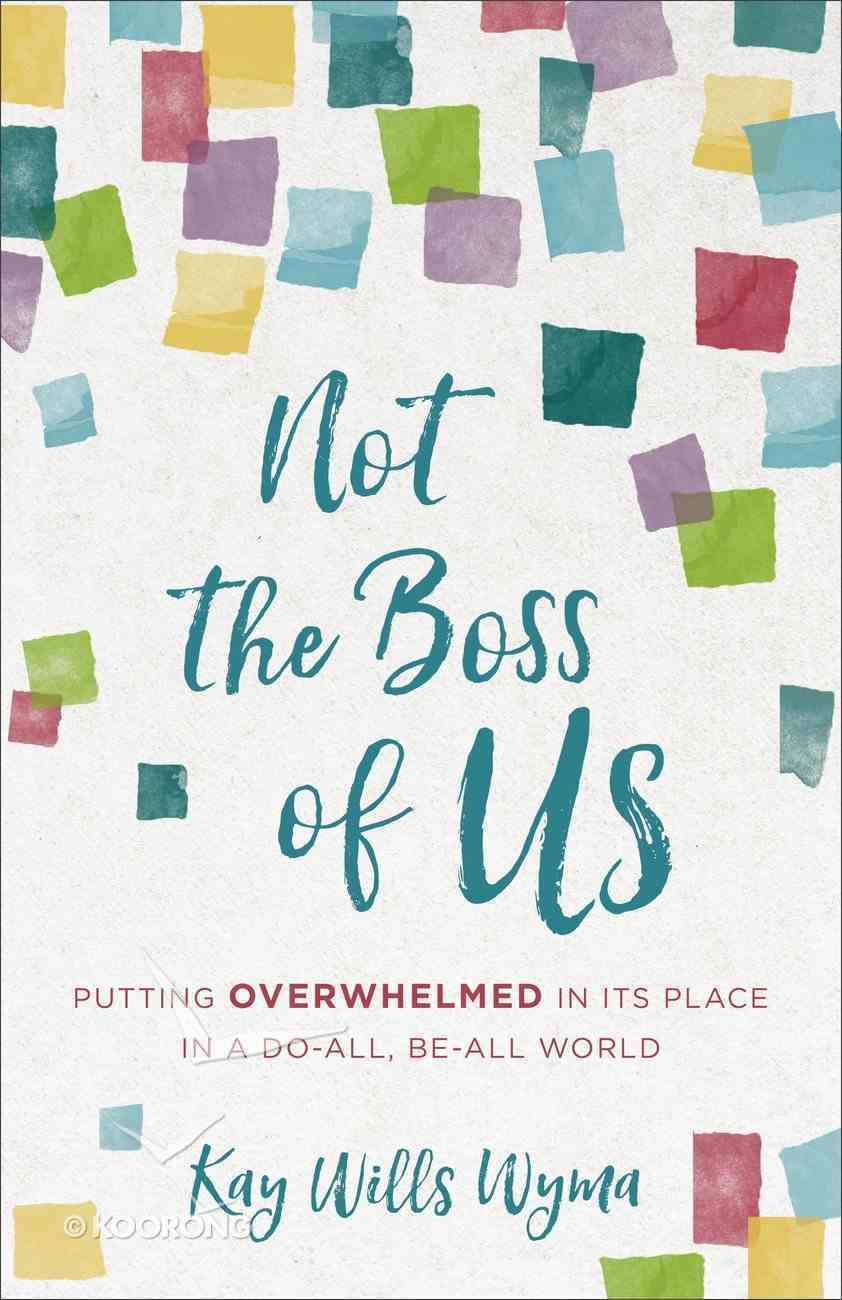 Not the Boss of Us: Putting Overwhelmed in Its Place in a Do-All, Be-All World Paperback