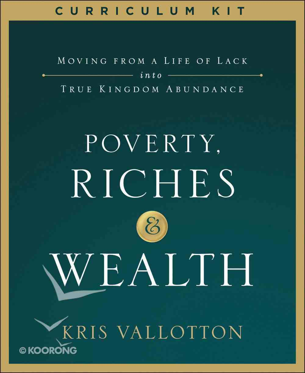 Poverty, Riches and Wealth: Moving From a Life of Lack Into True Kingdom Abundance (Curriculum Kit) Pack