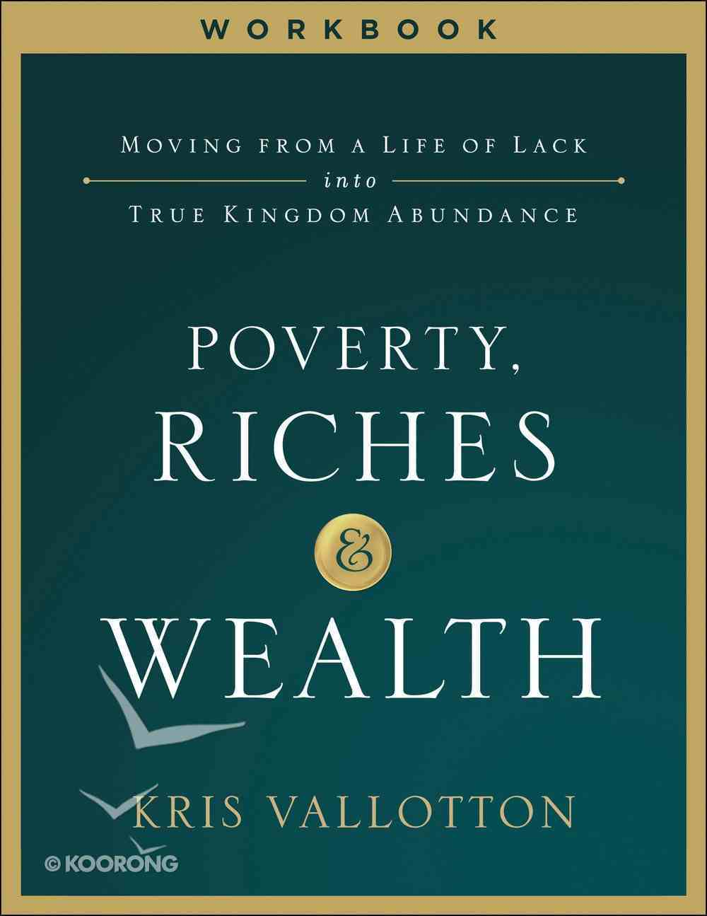 Poverty, Riches and Wealth: Moving From a Life of Lack Into True Kingdom Abundance (Workbook) Paperback