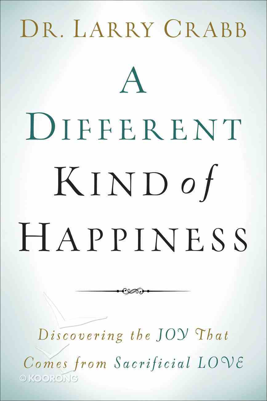 A Different Kind of Happiness: Discovering the Joy That Comes From Sacrificial Love Paperback