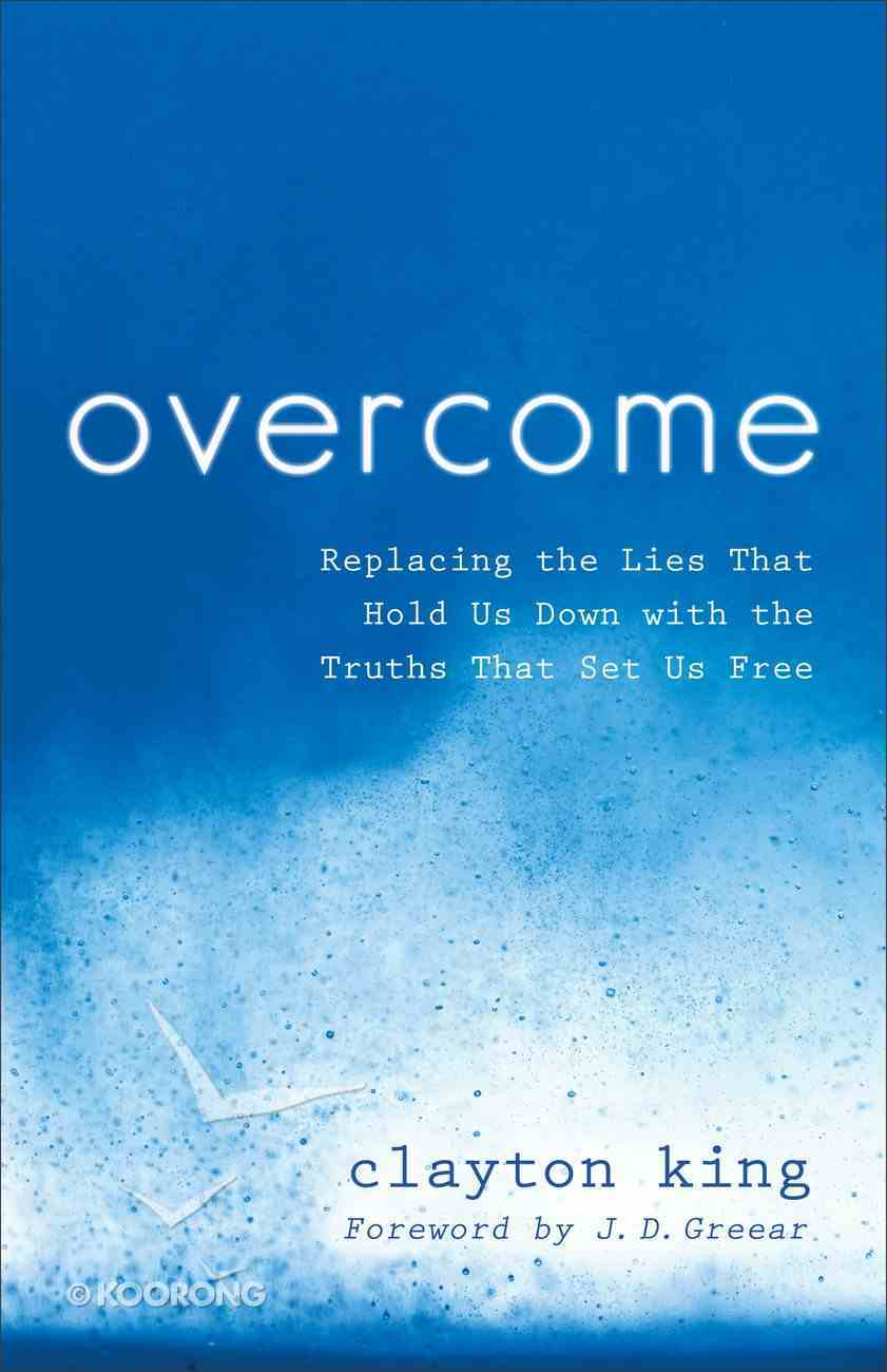 Overcome: Replacing the Lies That Hold Us Down With the Truths That Set Us Free Paperback