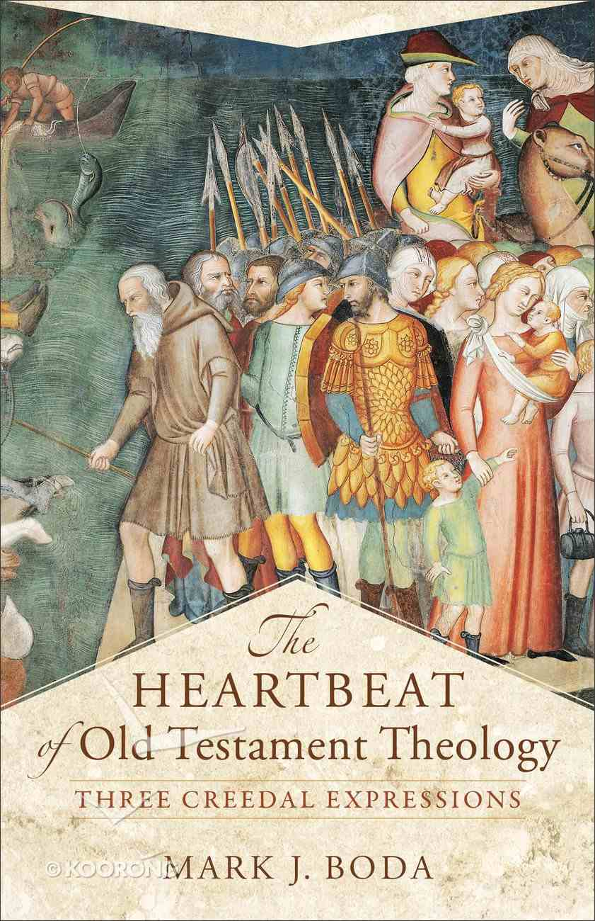 The Heartbeat of Old Testament Theology: Three Creedal Expressions Paperback