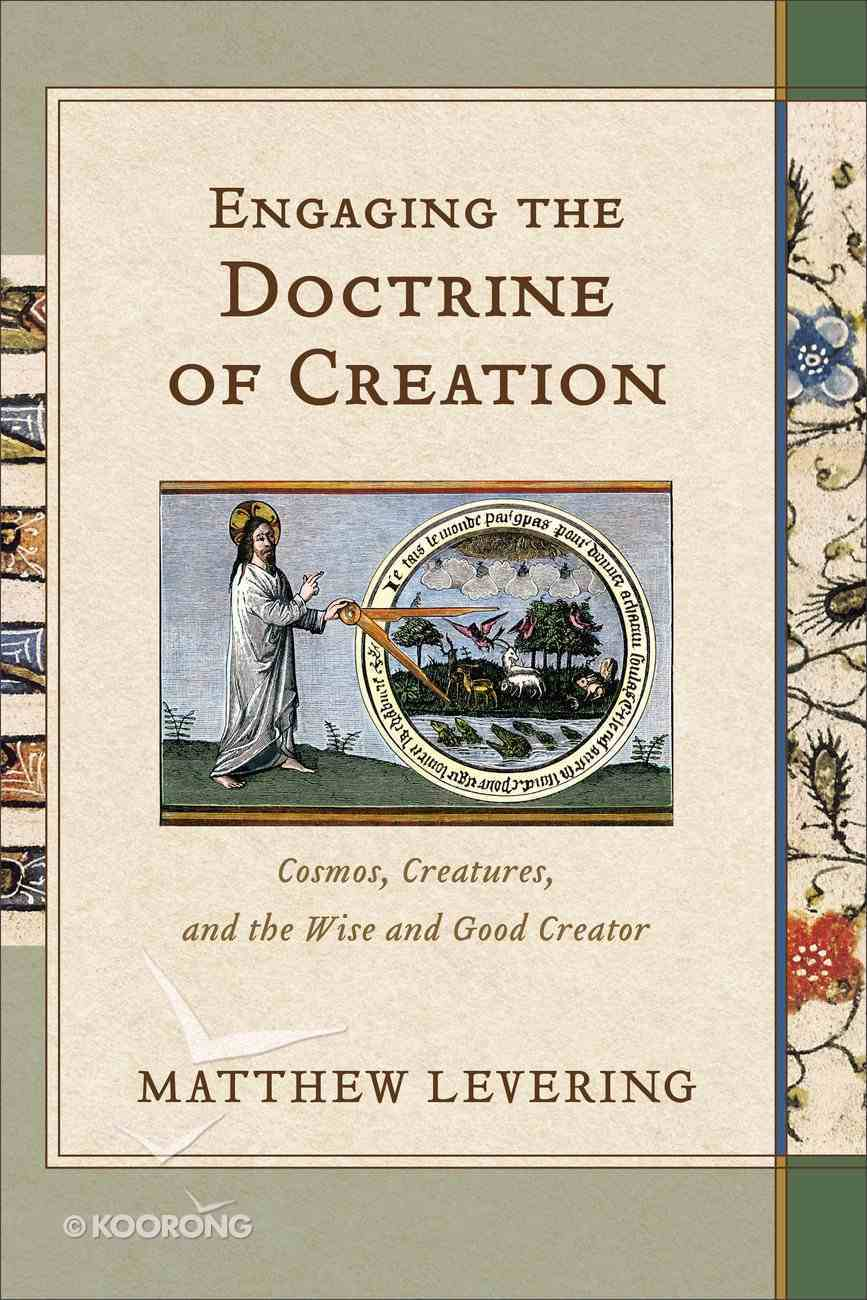 Engaging the Doctrine of Creation: Cosmos, Creatures, and the Wise and Good Creator Hardback
