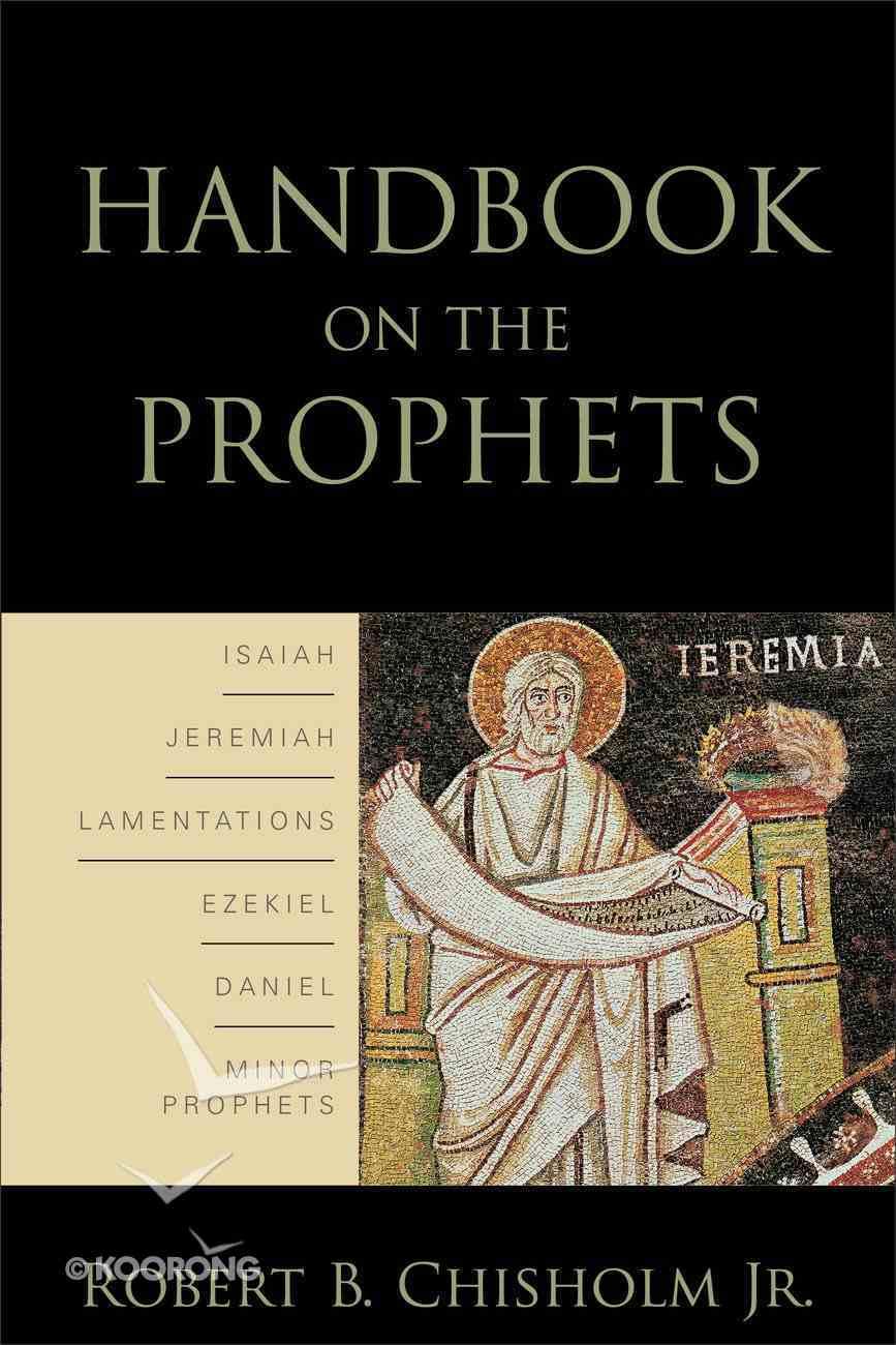 Handbook on the Prophets: Isaiah, Jeremiah, Lamentations, Ezekiel, Daniel, Minor Prophets Paperback