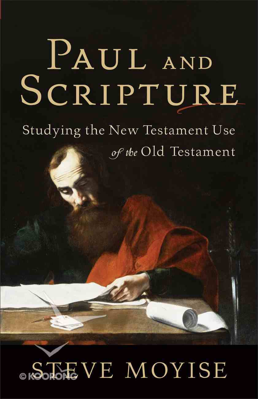 Paul and Scripture: Studying the New Testament Use of the Old Testament Paperback