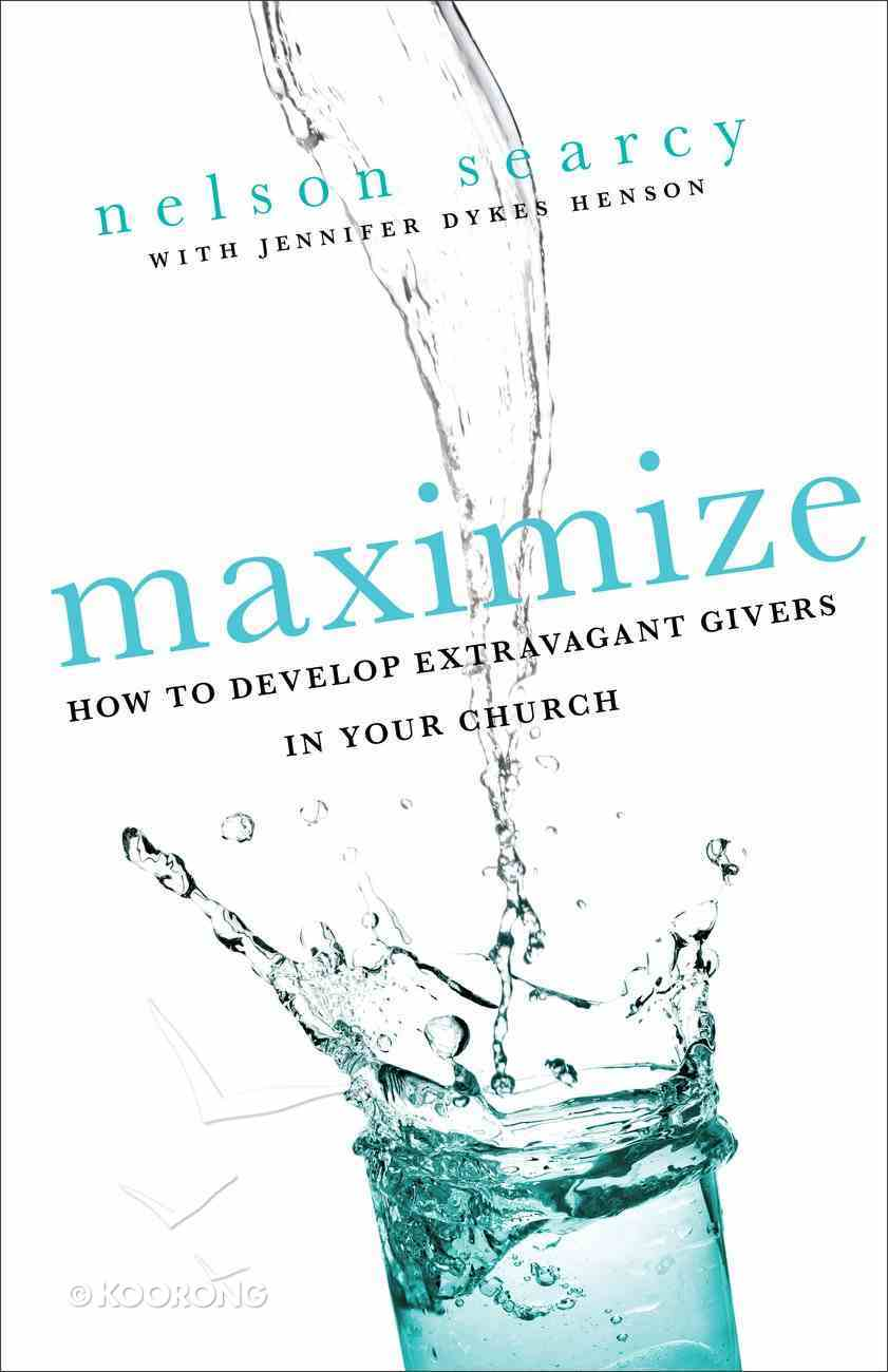 Maximise: How to Develop Extravagent Givers in Your Church Paperback