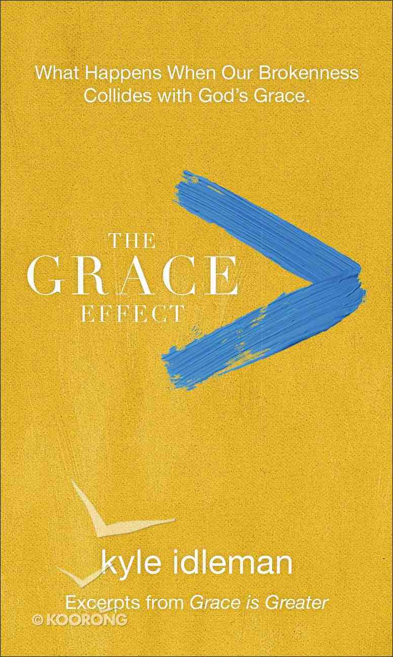 The Grace Effect: What Happens When Our Brokenness Collides With God's Grace Paperback