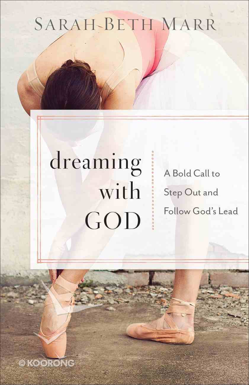 Dreaming With God: A Bold Call to Step Out and Follow God's Lead Paperback