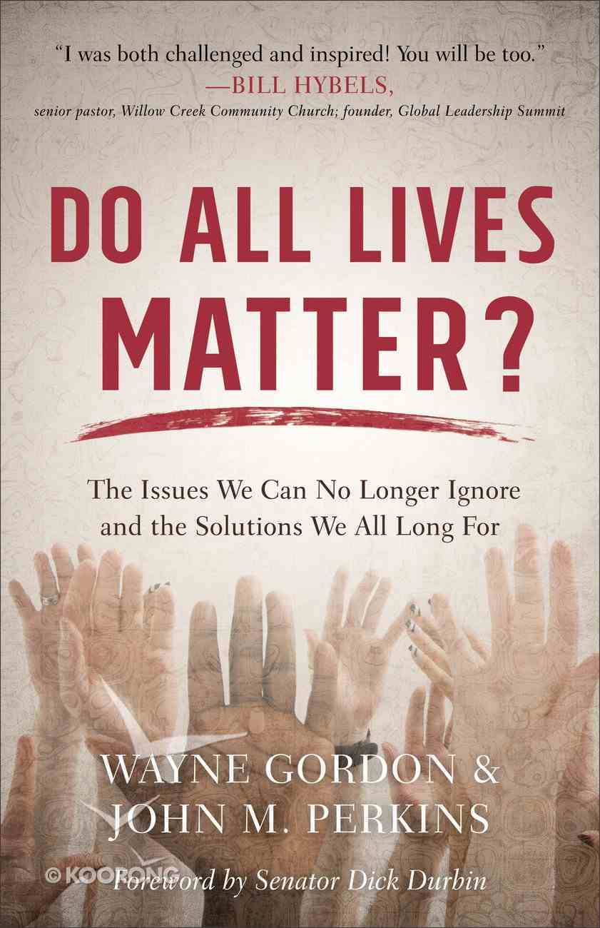 Do All Lives Matter?: The Issues We Can No Longer Ignore and the Solutions We All Long For Paperback