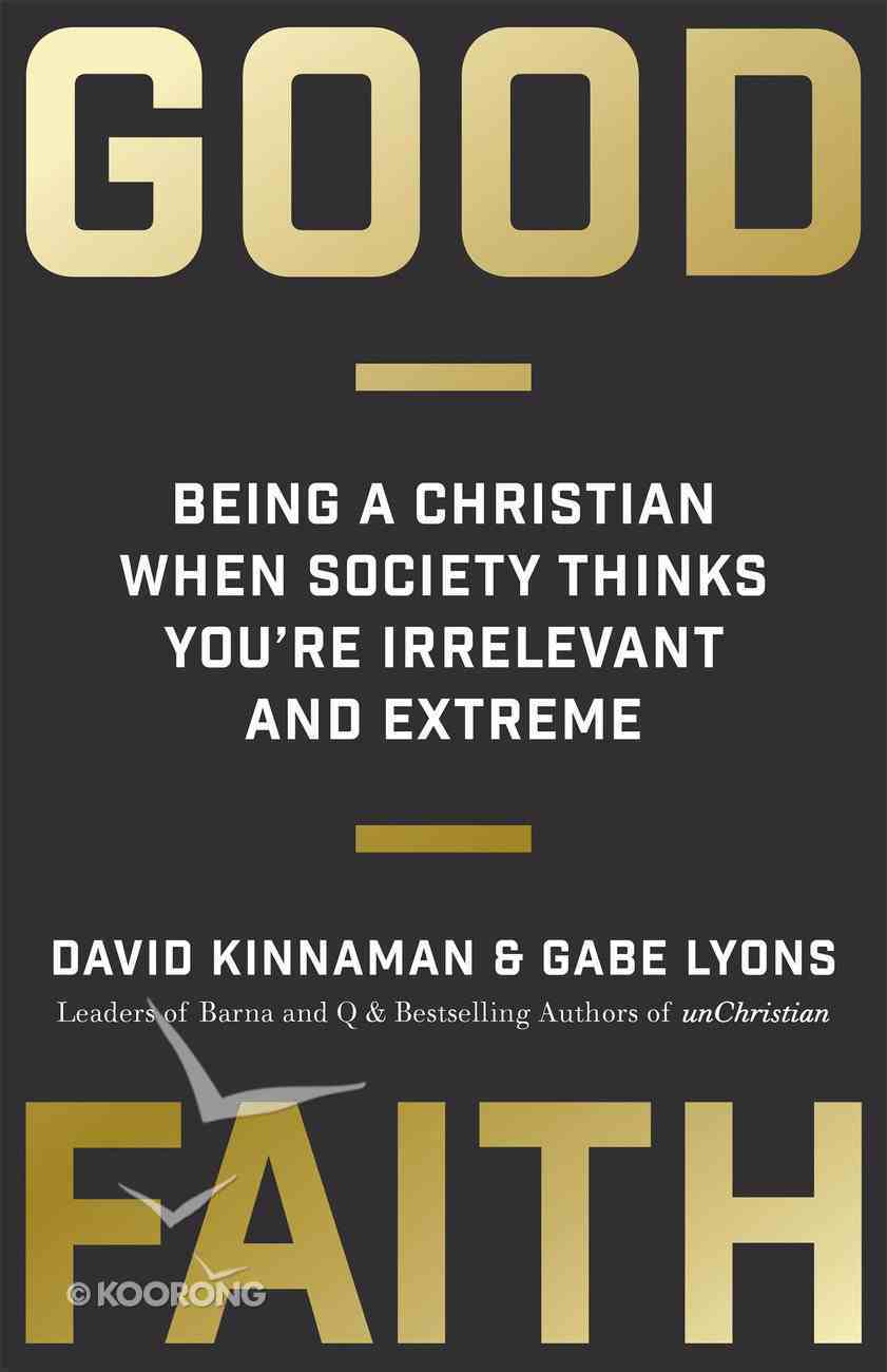 Good Faith: Being a Christian When Society Thinks You're Irrelevant and Extreme Paperback