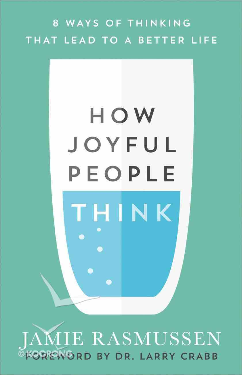 How Joyful People Think: 8 Ways of Thinking That Lead to a Better Life Paperback