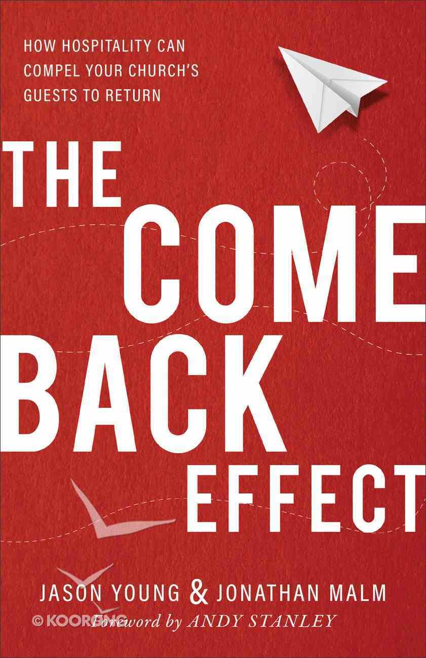 The Come Back Effect: How Hospitality Can Compel Your Church's Guests to Return Paperback