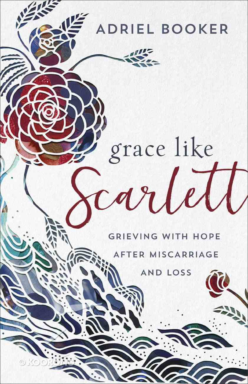 Grace Like Scarlett: Grieving With Hope After Miscarriage and Loss Paperback