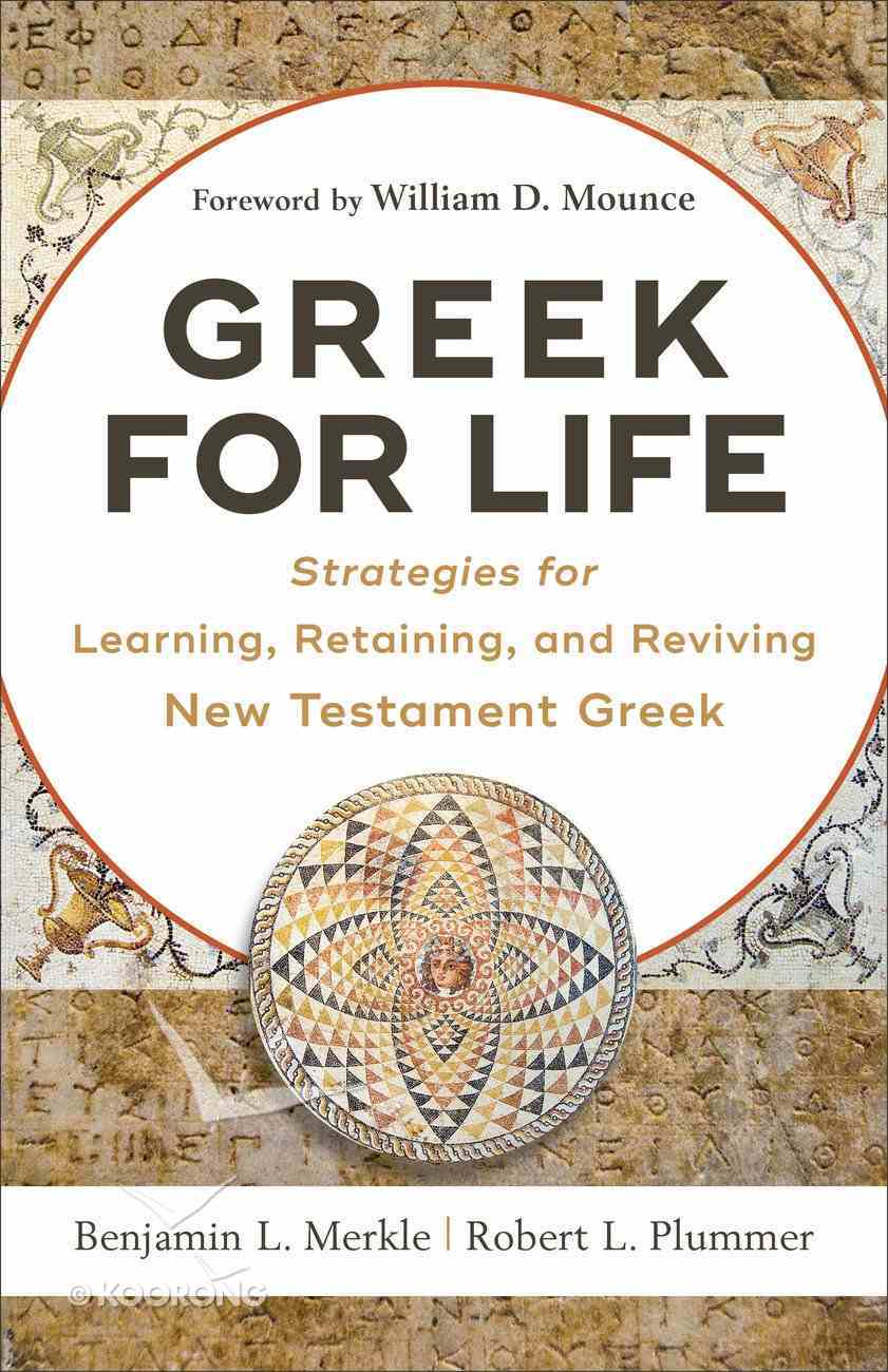 Greek For Life: Strategies For Learning, Retaining, and Reviving New Testament Greek Paperback
