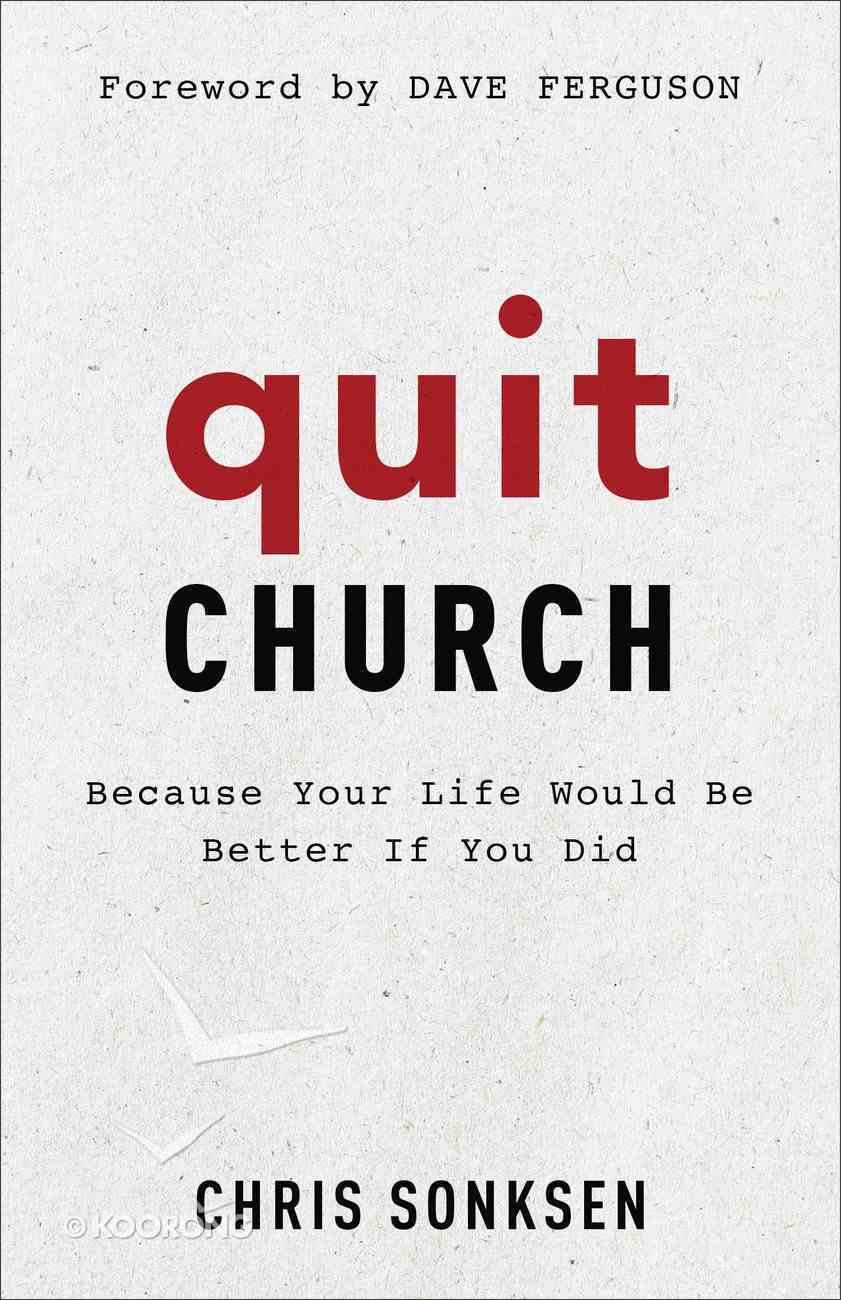 Quit Church: Because Your Life Would Be Better If You Did Paperback