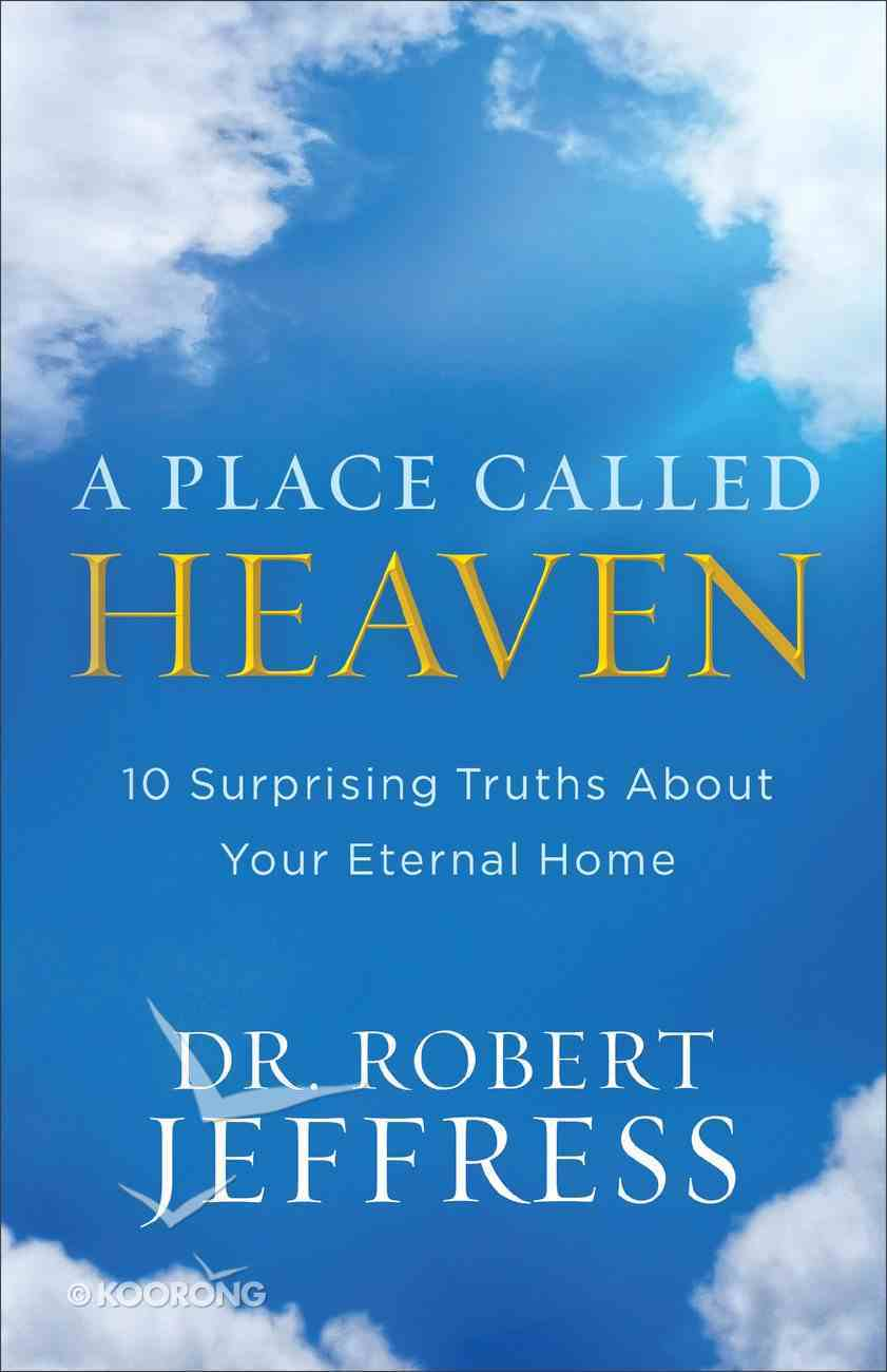 A Place Called Heaven: 10 Surprising Truths About Your Eternal Home Paperback