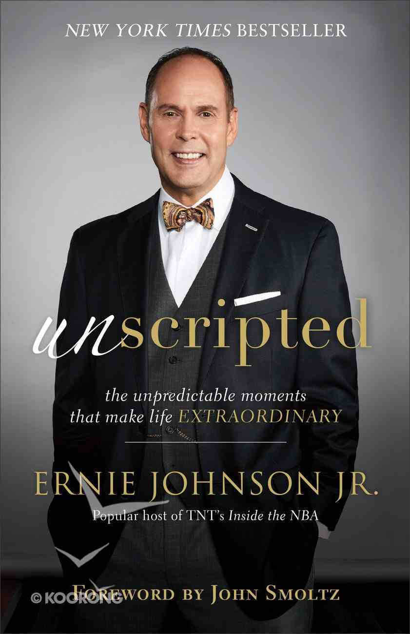Unscripted: The Unpredictable Moments That Make Life Extraordinary Paperback