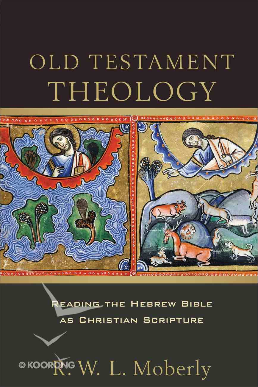 Old Testament Theology: Reading the Hebrew Bible as Christian Scripture Paperback