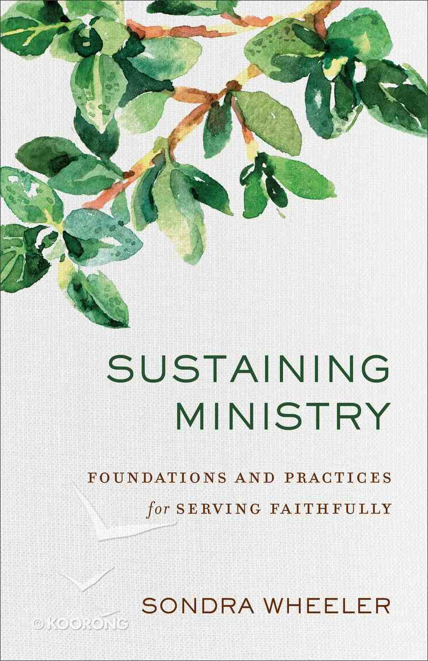Sustaining Ministry: Foundations and Practices For Serving Faithfully Paperback
