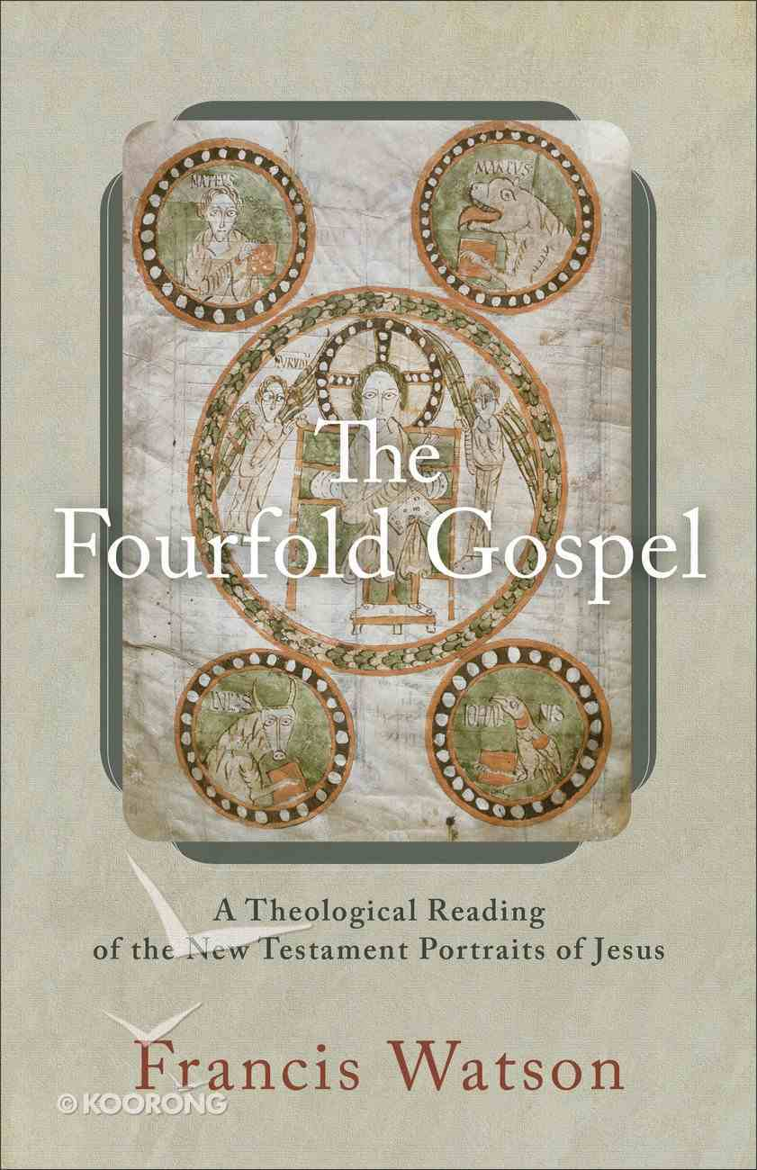 The Fourfold Gospel: A Theological Reading of the New Testament Portraits of Jesus Paperback