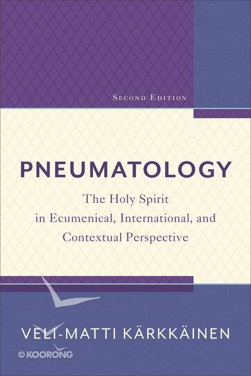 Pneumatology: The Holy Spirit in Ecumenical, International and Contextual Perspective (2nd Edition) Paperback