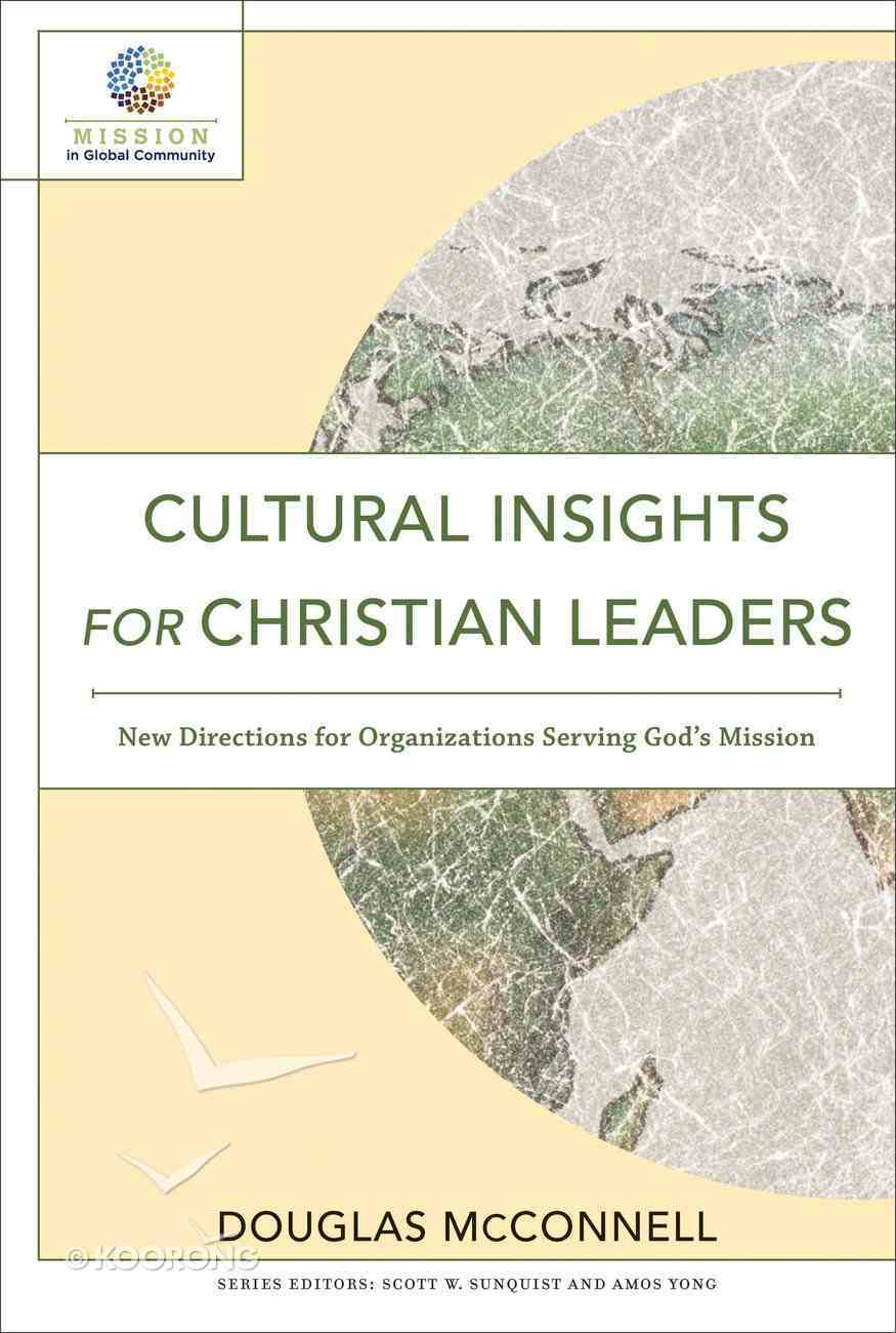 Cultural Insights For Christian Leaders: New Directions For Organizations Serving God's Mission (Mission In Global Community Series) Paperback
