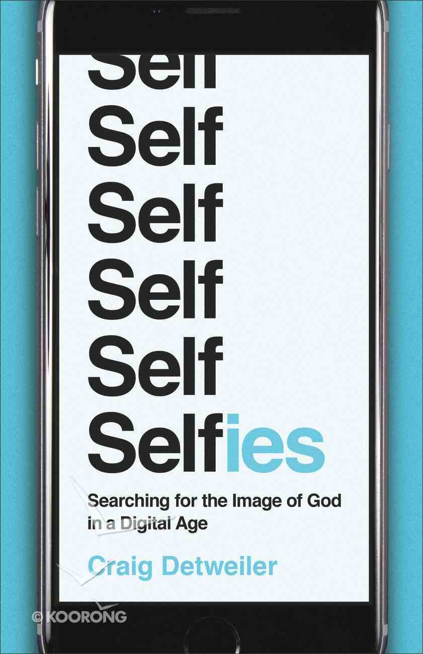 Selfies: Searching For the Image of God in a Digital Age Paperback