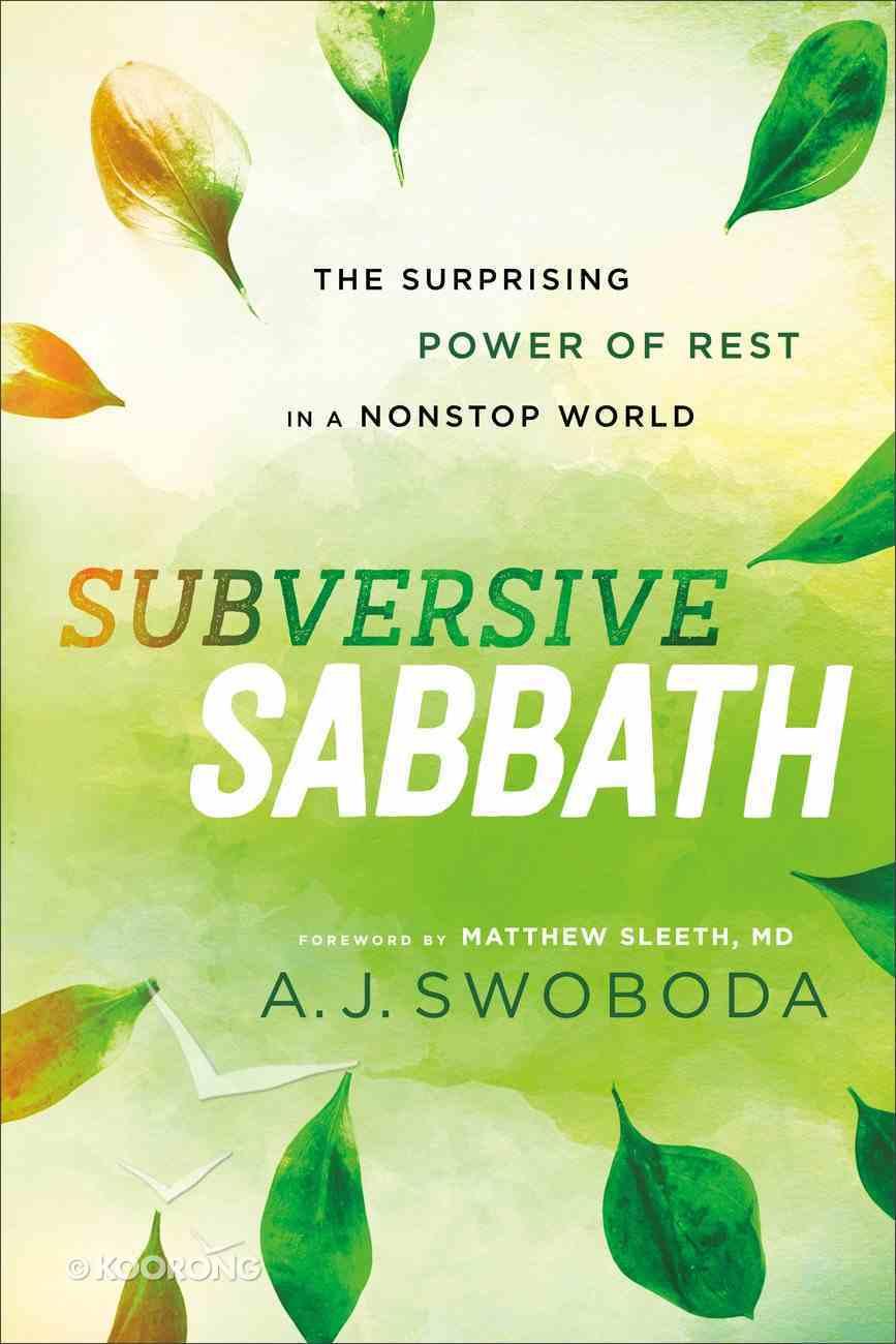 Subversive Sabbath: The Surprising Power of Rest in a Nonstop World Paperback