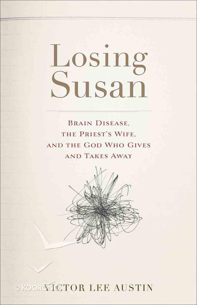 Losing Susan: Brain Disease, the Priest's Wife and the God Who Gives and Takes Away Paperback