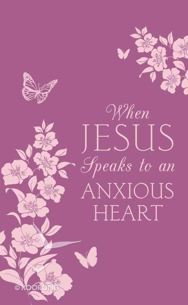 When Jesus Speaks to An Anxious Heart Paperback