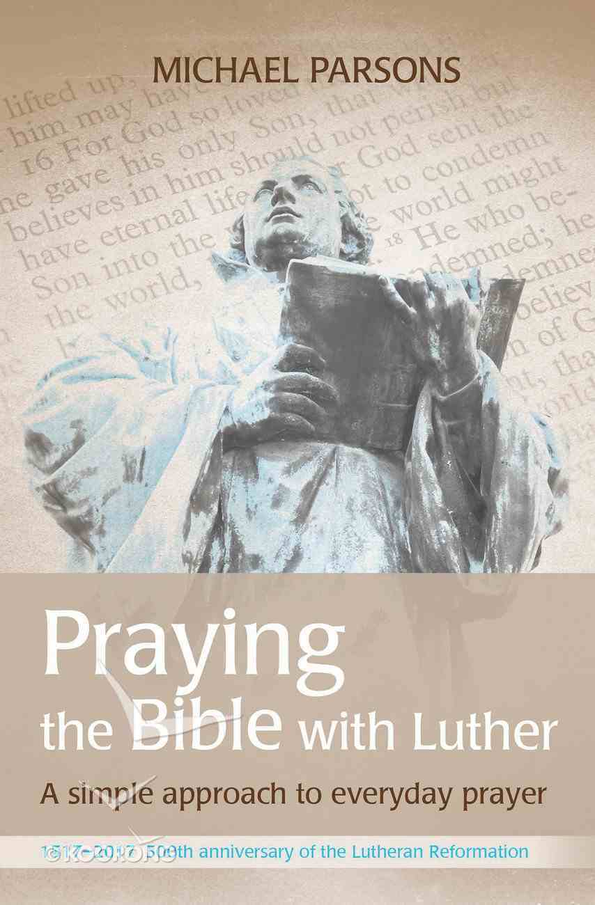 Praying the Bible With Luther: A Simple Approach to Everyday Prayer (Adult Coloring Books Series) Paperback