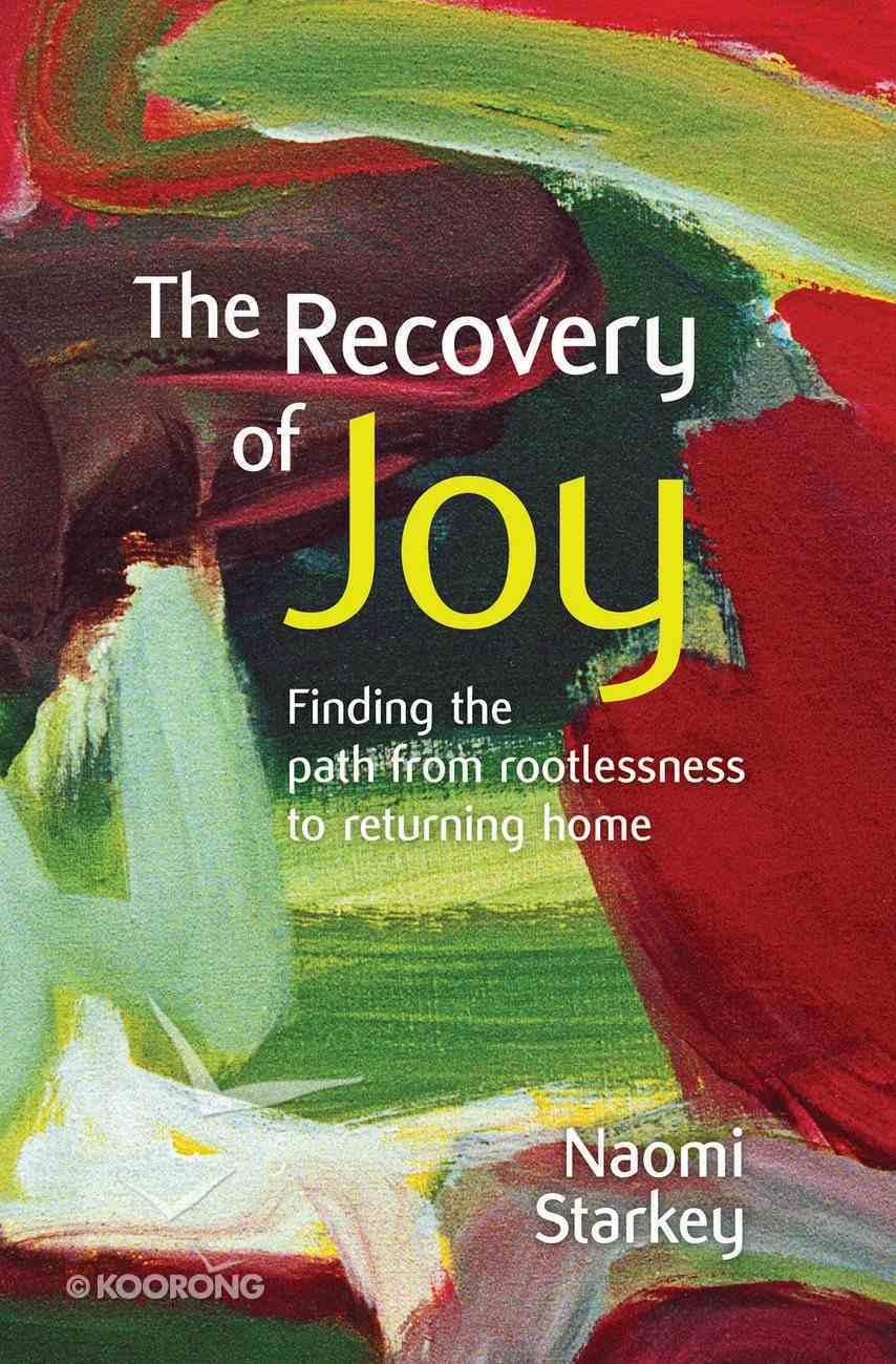 The Recovery of Joy: Finding the Path From Rootlessness to Returning Home Paperback
