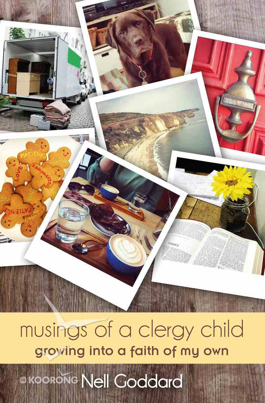 Musings of a Clergy Child: Growing Into a Faith of My Own Paperback