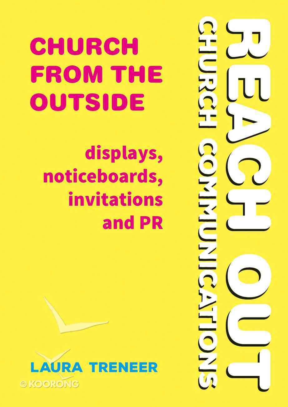 Church From the Outside: Displays, Noticeboards, Invitations and Pr (Reach Out: Church Communications Series) Paperback