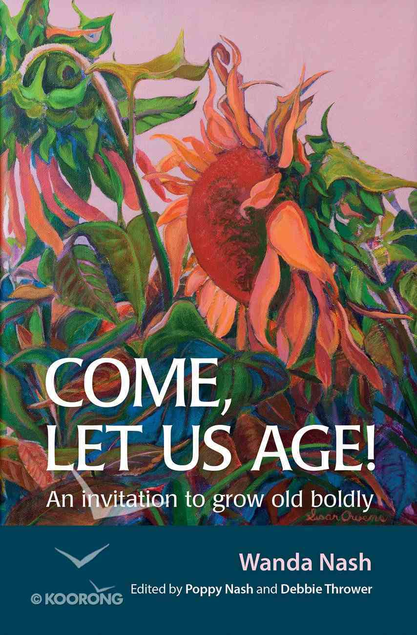 Come Let Us Age!: An Invitation to Grow Old Boldly Paperback