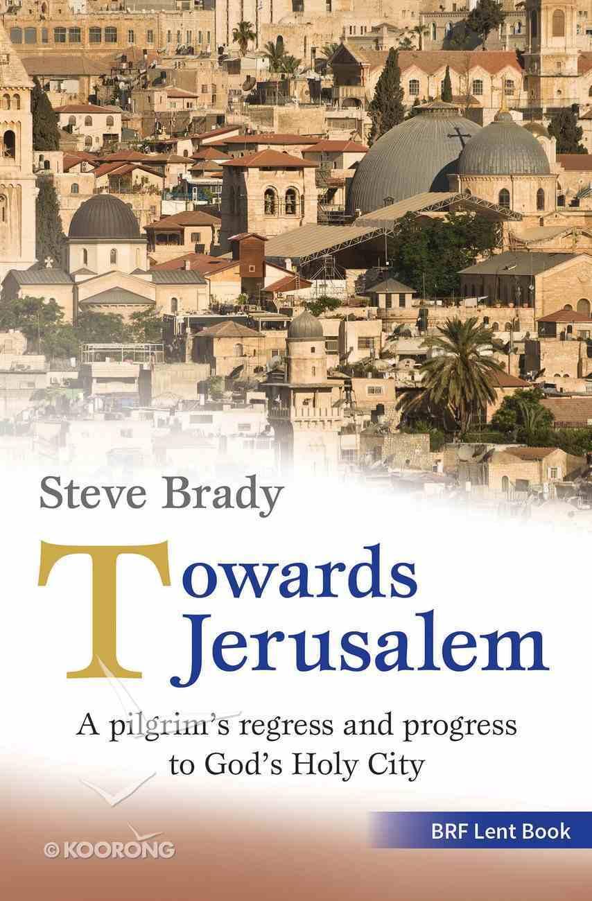 Towards Jerusalem: A Pilgrim's Regress and Progress to God's Holy City Paperback