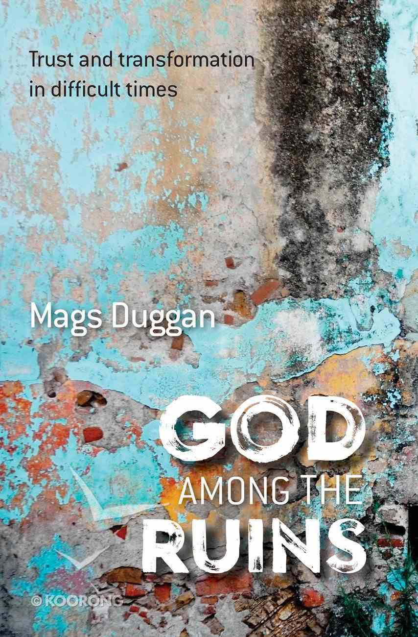 God Among the Ruins: Trust and Transformation in Difficult Times Paperback
