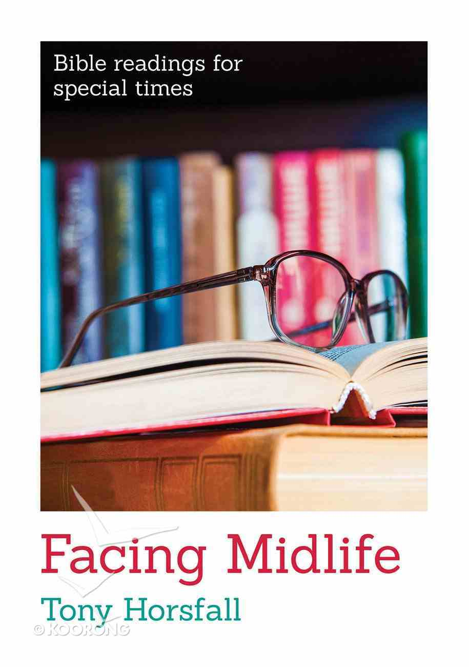 Facing Midlife: Positive Help For Those Facing Midlife (Bible Readings For Special Times Series) Booklet