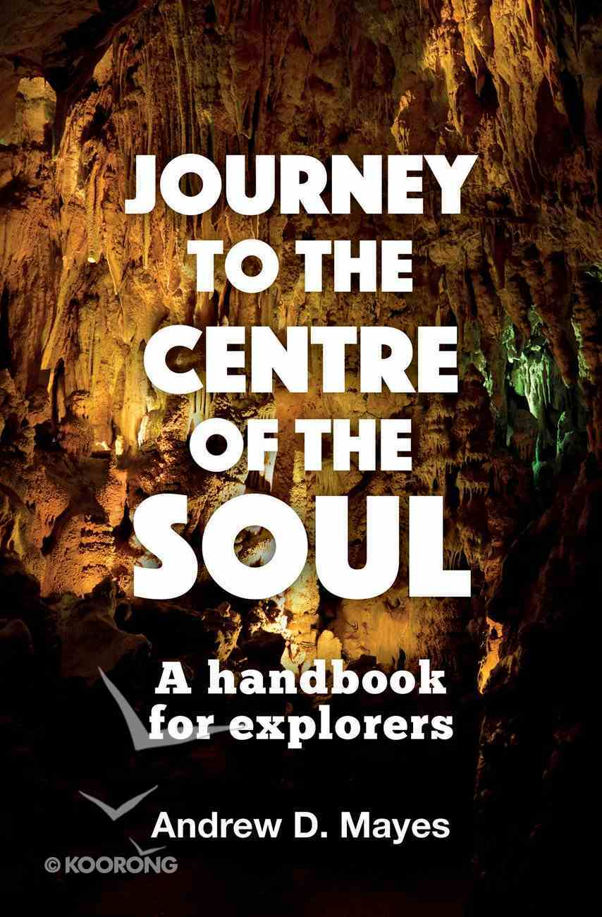 Journey to the Centre of the Soul: A Handbook For Explorers Paperback